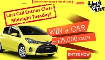 Don't Miss Your Chance to Win a Brand New Toyota Yaris OR $15,000 Cash! Hurry - Entries Close Midnight Tuesday May 31st, Enter Now!