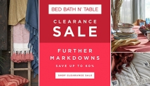 Bed Bath N' Table Clearance Sale, Your One-Stop-Shop for Home Essentials! Shop Up to 60% Off Bed Linen & Bedding, Bath Towels & Accessories & More